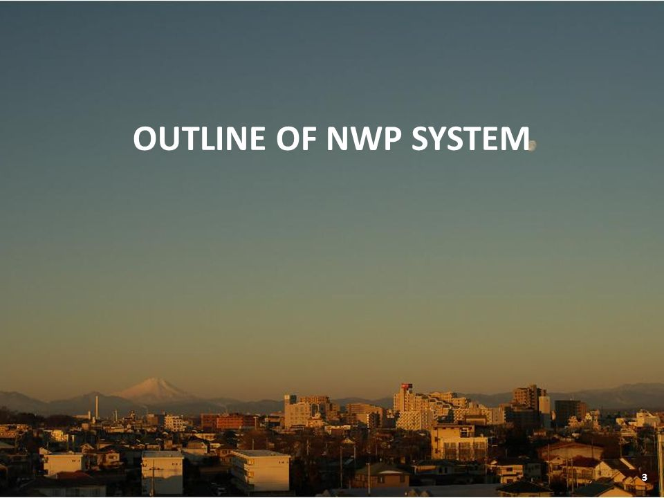 OUTLINE OF NWP SYSTEM 3
