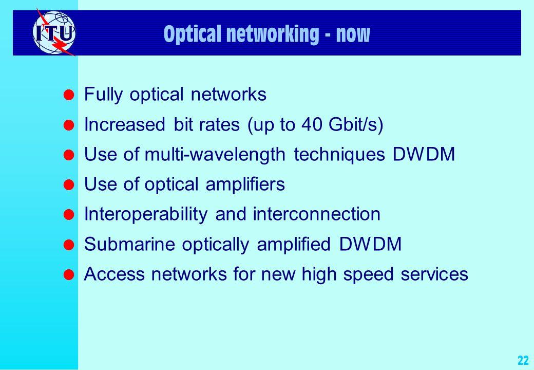 21 Access network Year 9.6 kbit/s 28.8 kbit/s 56.6 kbit/s 128 kbit/s 2 Mbit/s 640 kbit/s 8 Mbit/s 25 Mbit/s 50 Mbit/s 198919972000 Analog modems ISDN HDSL/ ADSL VDSL OPTICAL ACCESS 622 Mbit/s