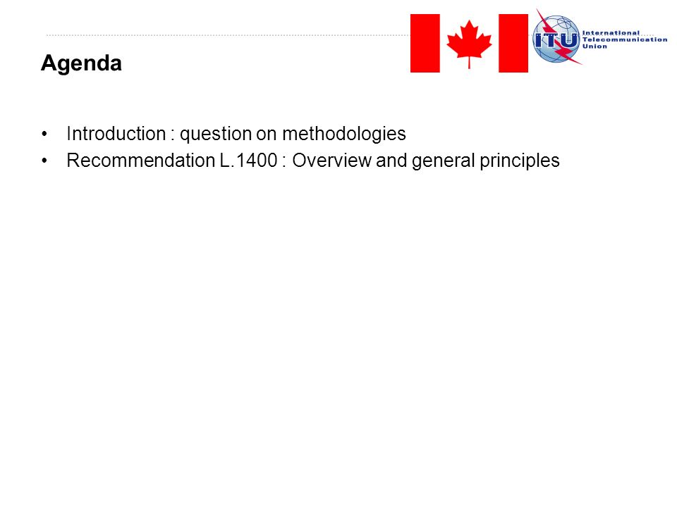 Introduction : question on methodologies Recommendation L.1400 : Overview and general principles Agenda
