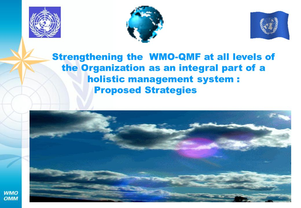 Strengthening the WMO-QMF at all levels of the Organization as an integral part of a holistic management system : Proposed Strategies