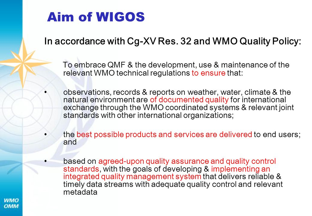 Aim of WIGOS In accordance with Cg-XV Res. 32 and WMO Quality Policy: To embrace QMF & the development, use & maintenance of the relevant WMO technica