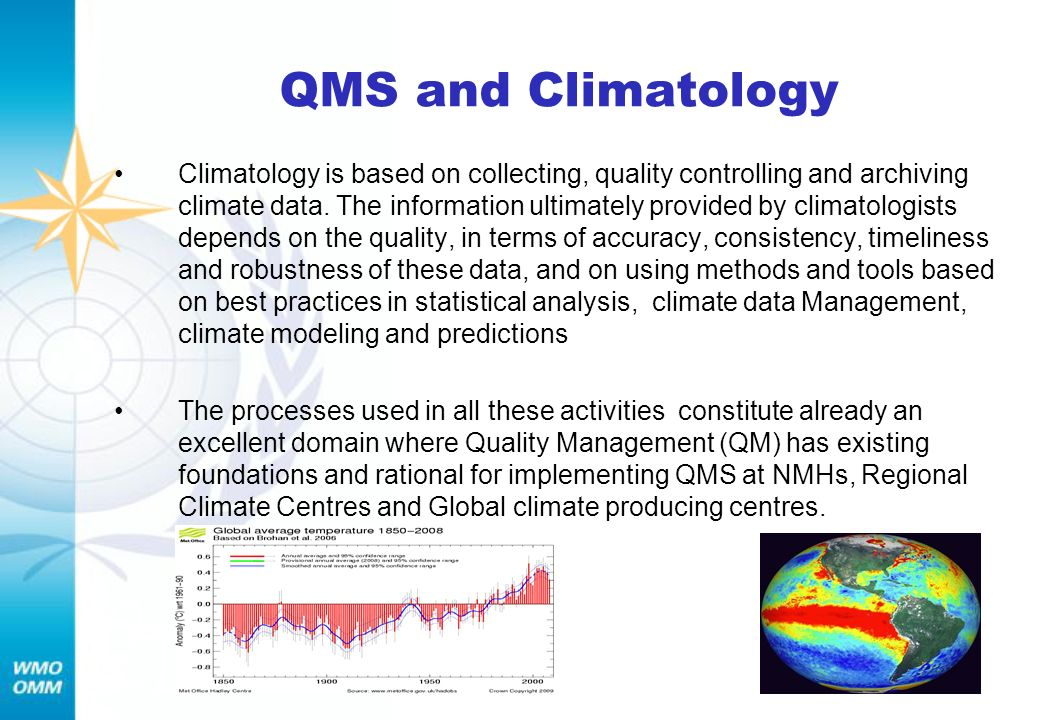 QMS and Climatology Climatology is based on collecting, quality controlling and archiving climate data. The information ultimately provided by climato
