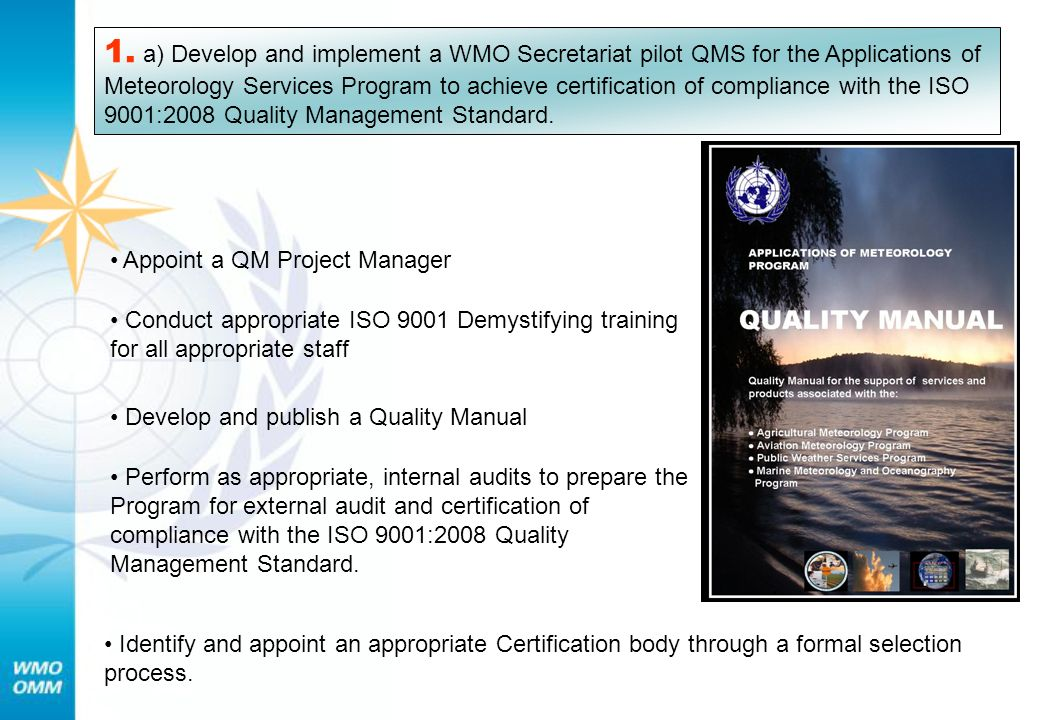 1. a) Develop and implement a WMO Secretariat pilot QMS for the Applications of Meteorology Services Program to achieve certification of compliance wi