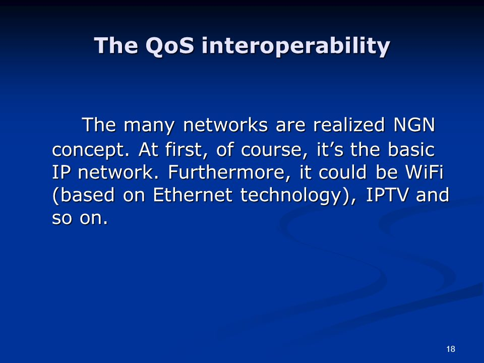 18 The QoS interoperability The many networks are realized NGN concept. At first, of course, its the basic IP network. Furthermore, it could be WiFi (