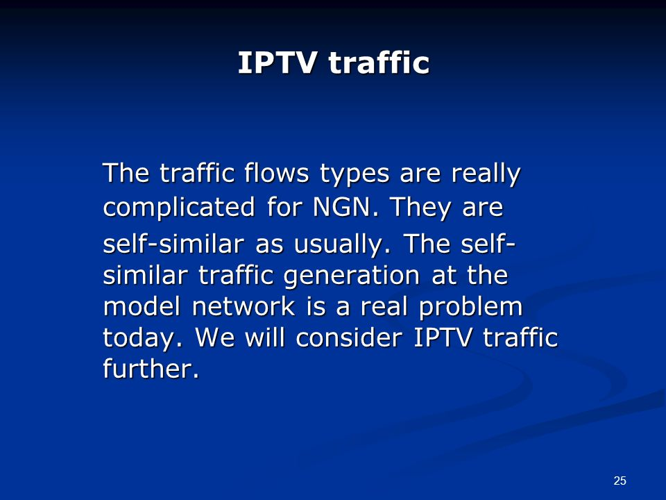 25 IPTV traffic The traffic flows types are really complicated for NGN. They are self-similar as usually. The self- similar traffic generation at the