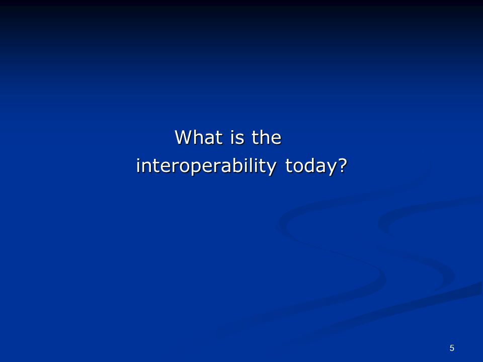 5 What is the interoperability today?