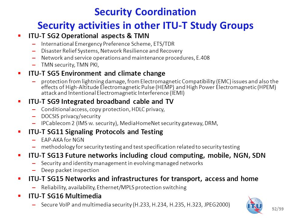 Security Coordination Security activities in other ITU-T Study Groups 52/59 ITU-T SG2 Operational aspects & TMN – International Emergency Preference S