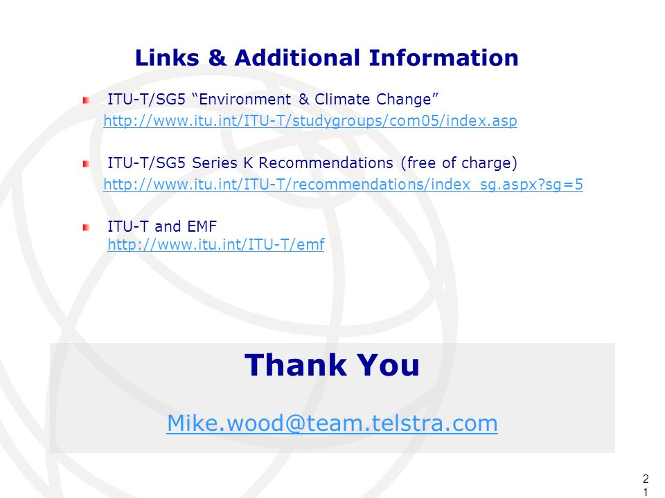 21 Links & Additional Information ITU-T/SG5 Environment & Climate Change   ITU-T/SG5 Series K Recommendations (free of charge)   sg=5 ITU-T and EMF     Thank You