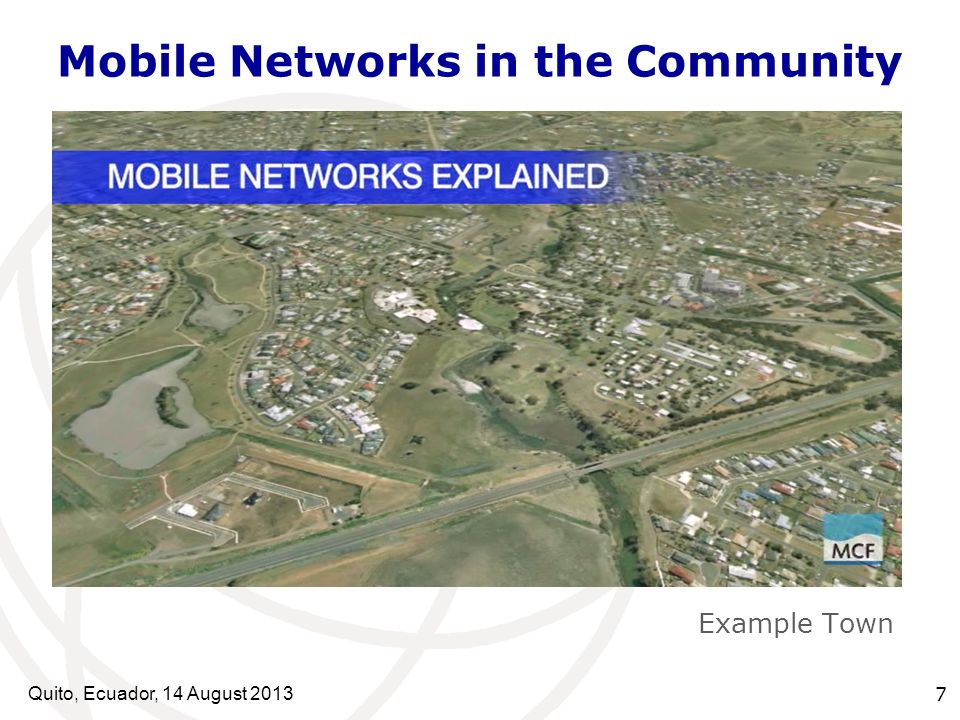 Quito, Ecuador, 14 August Mobile Networks in the Community Example Town