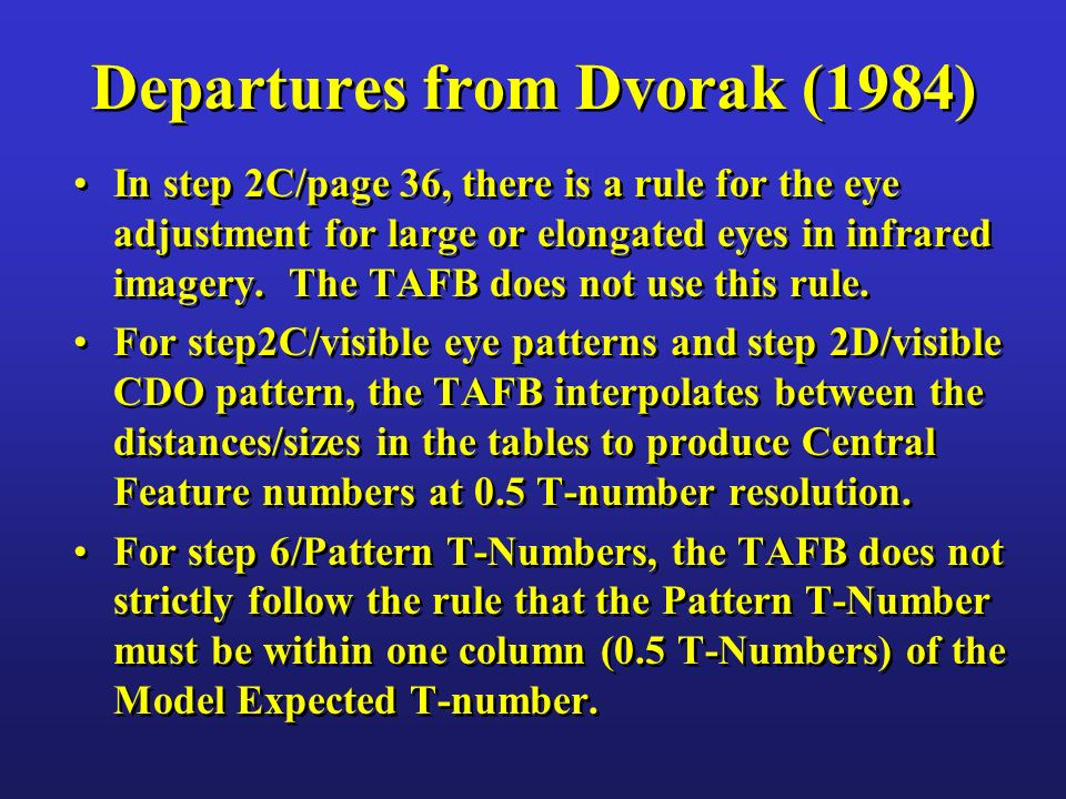 Departures from Dvorak (1984) In step 2C/page 36, there is a rule for the eye adjustment for large or elongated eyes in infrared imagery. The TAFB doe