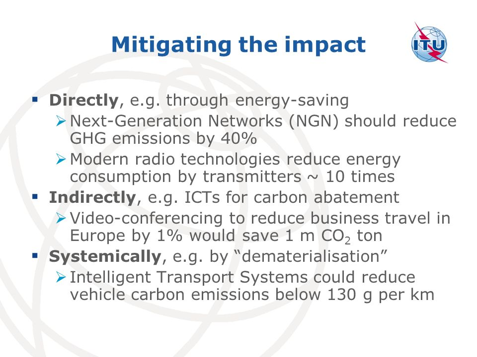 Mitigating the impact Directly, e.g. through energy-saving Next-Generation Networks (NGN) should reduce GHG emissions by 40% Modern radio technologies