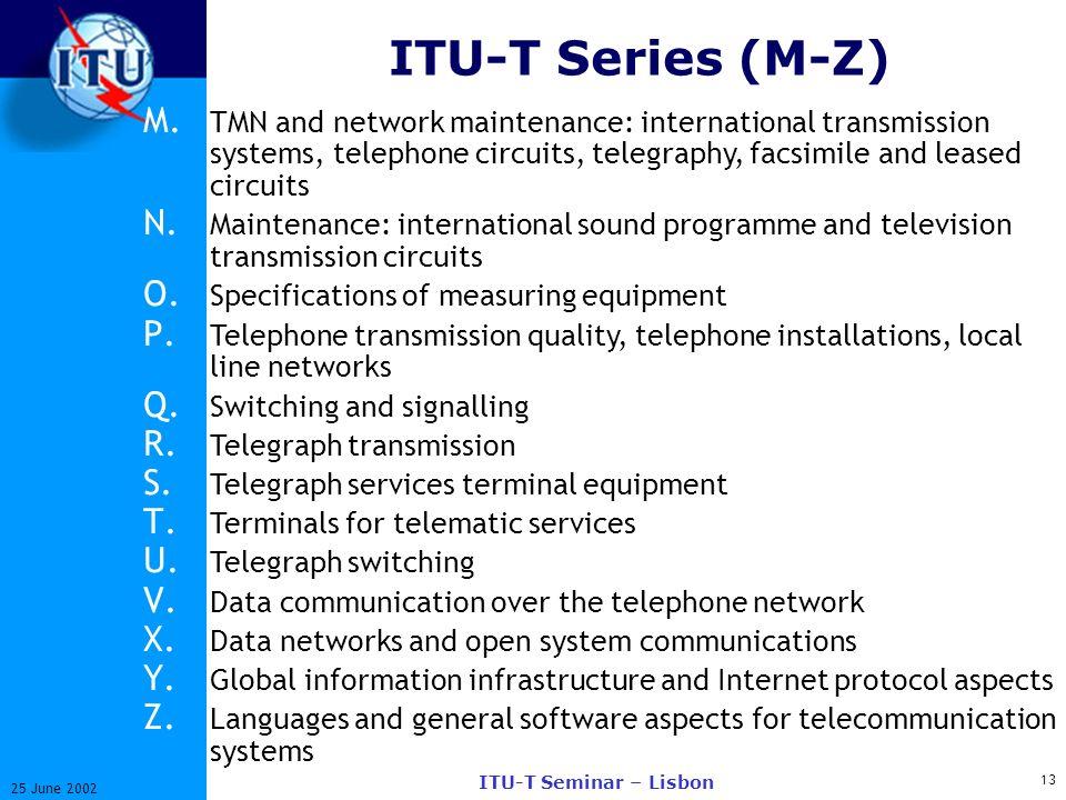 13 25 June 2002 ITU-T Seminar – Lisbon ITU-T Series (M-Z) M. TMN and network maintenance: international transmission systems, telephone circuits, tele