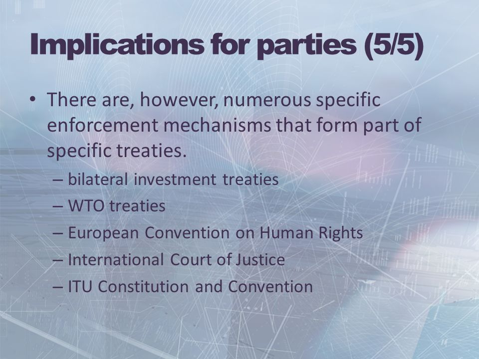Implications for parties (5/5) There are, however, numerous specific enforcement mechanisms that form part of specific treaties.
