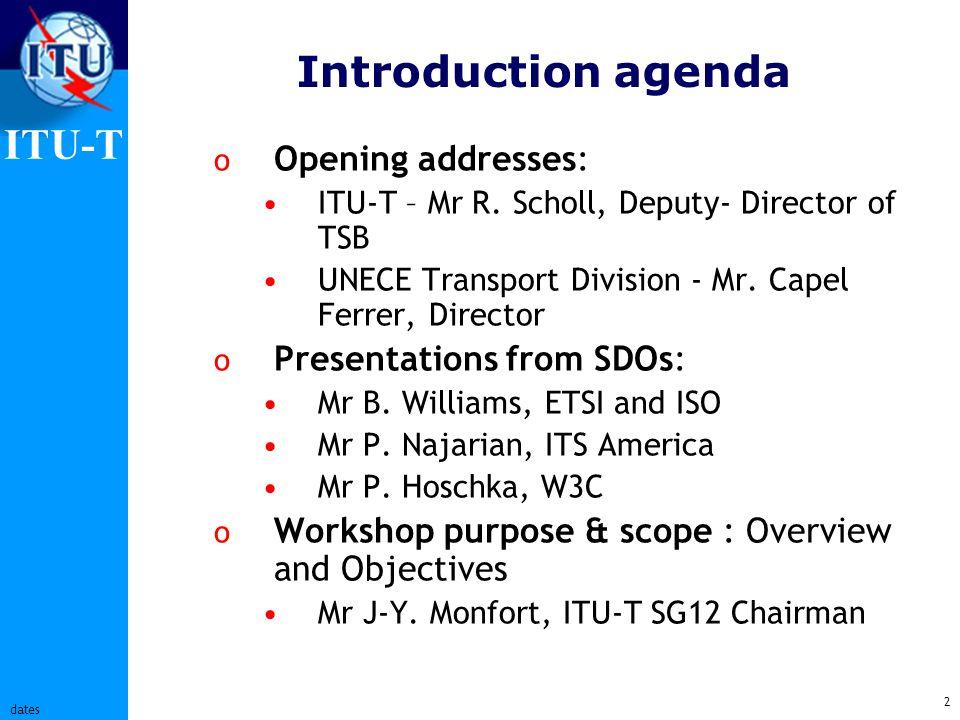 ITU-T 2 dates Introduction agenda o Opening addresses: ITU-T – Mr R.