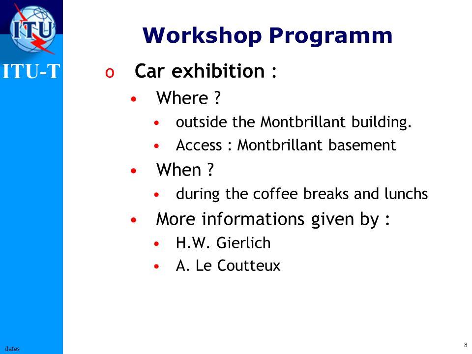ITU-T 8 dates Workshop Programm o Car exhibition : Where .