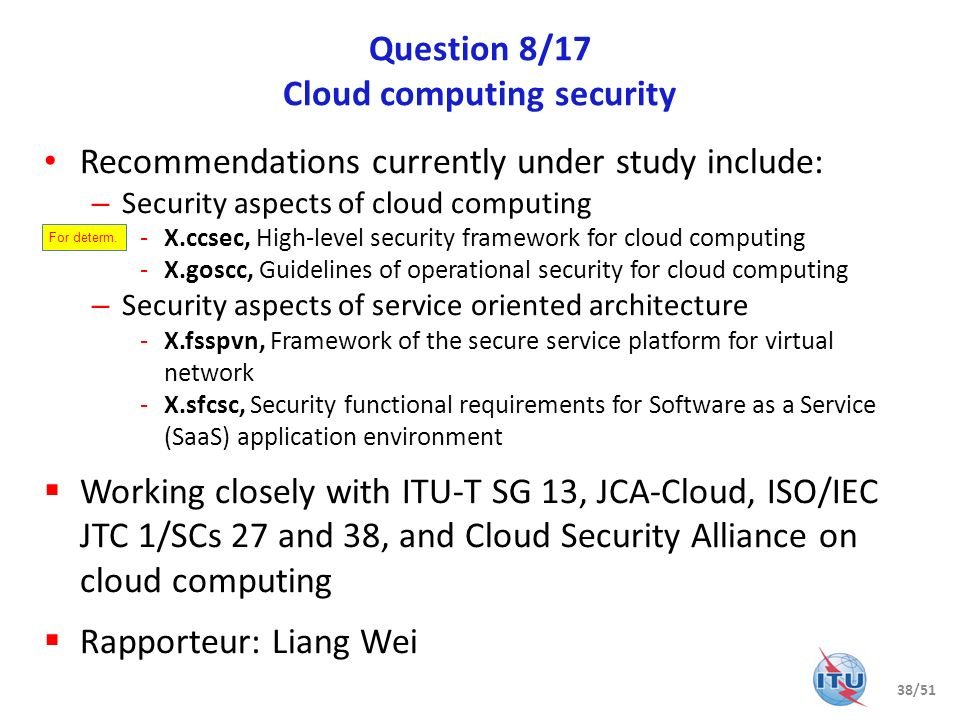 Question 8/17 Cloud computing security Recommendations currently under study include: – Security aspects of cloud computing -X.ccsec, High-level secur