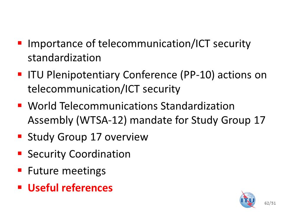 Importance of telecommunication/ICT security standardization ITU Plenipotentiary Conference (PP-10) actions on telecommunication/ICT security World Te