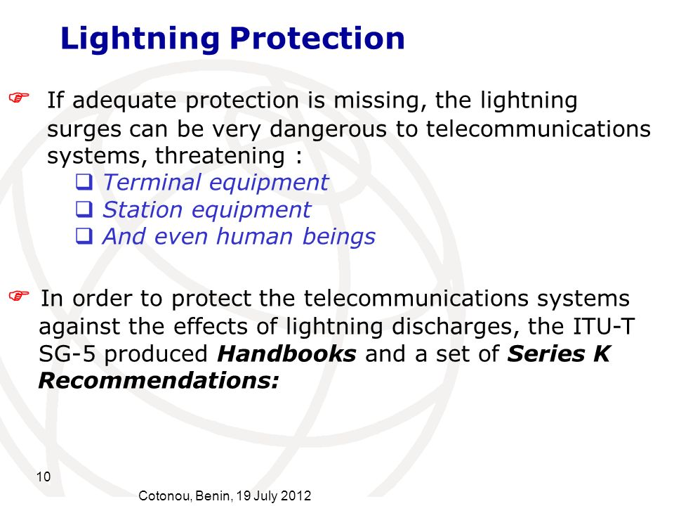 10 Cotonou, Benin, 19 July 2012 If adequate protection is missing, the lightning surges can be very dangerous to telecommunications systems, threateni
