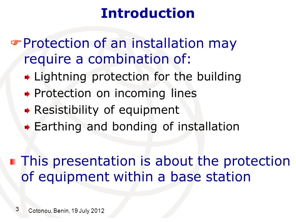 3 Cotonou, Benin, 19 July 2012 Introduction Protection of an installation may require a combination of: Lightning protection for the building Protecti