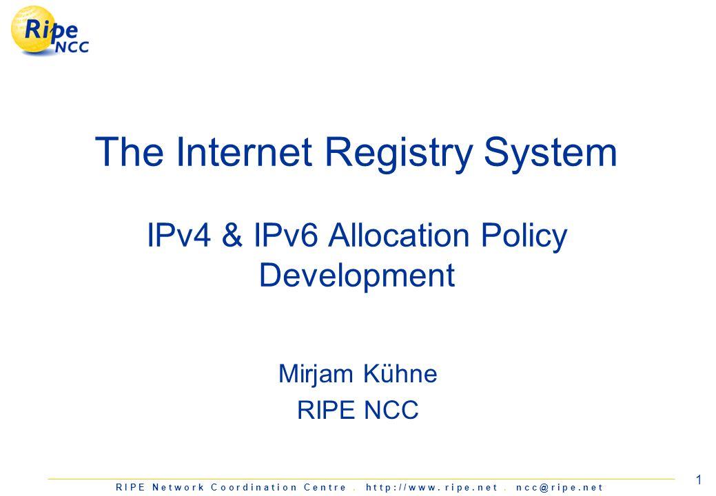 R I P E N e t w o r k C o o r d i n a t i o n C e n t r e. h t t p : / / w w w. r i p e. n e t. n c c @ r i p e. n e t 1 The Internet Registry System