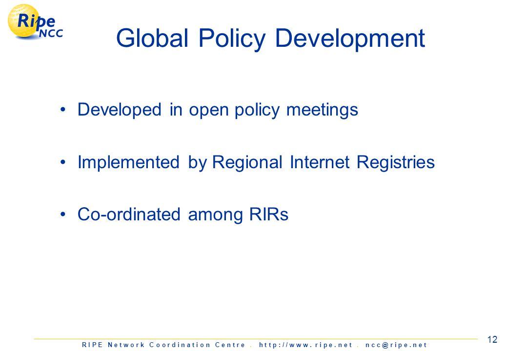 R I P E N e t w o r k C o o r d i n a t i o n C e n t r e. h t t p : / / w w w. r i p e. n e t. n c c @ r i p e. n e t 12 Global Policy Development De