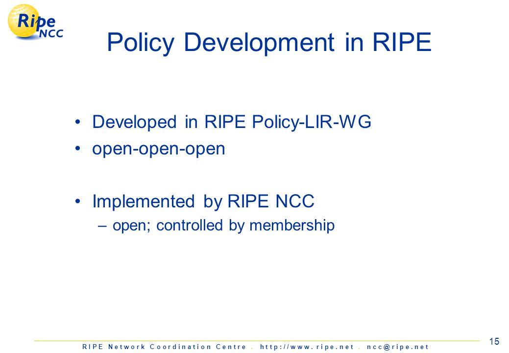 R I P E N e t w o r k C o o r d i n a t i o n C e n t r e. h t t p : / / w w w. r i p e. n e t. n c c @ r i p e. n e t 15 Policy Development in RIPE D