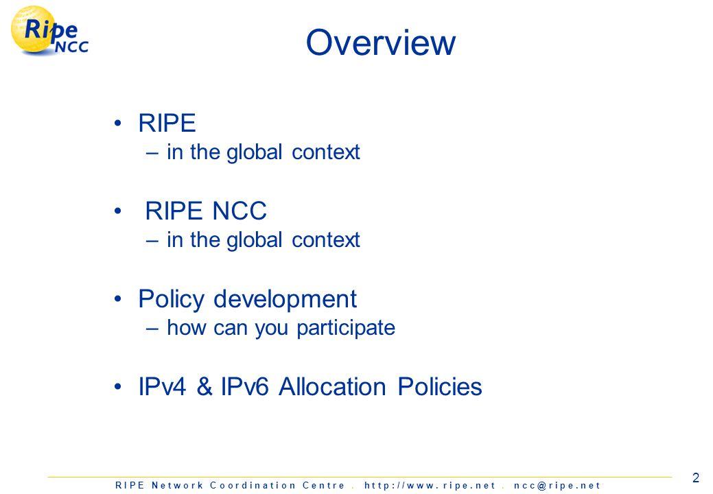 R I P E N e t w o r k C o o r d i n a t i o n C e n t r e. h t t p : / / w w w. r i p e. n e t. n c c @ r i p e. n e t 2 RIPE –in the global context R