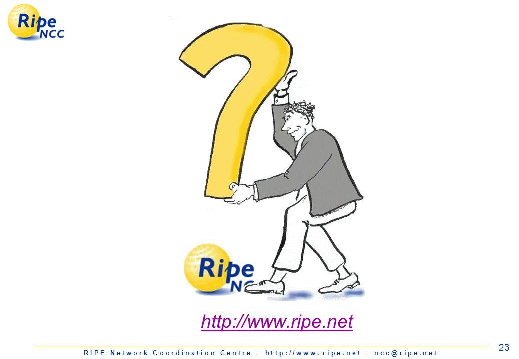 R I P E N e t w o r k C o o r d i n a t i o n C e n t r e. h t t p : / / w w w. r i p e. n e t. n c c @ r i p e. n e t 23 http://www.ripe.net