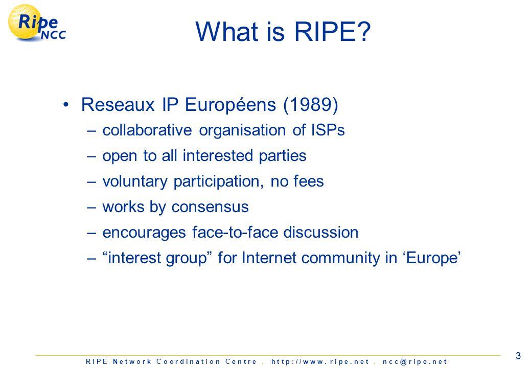 R I P E N e t w o r k C o o r d i n a t i o n C e n t r e. h t t p : / / w w w. r i p e. n e t. n c c @ r i p e. n e t 3 What is RIPE? Reseaux IP Euro