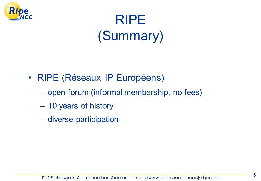 R I P E N e t w o r k C o o r d i n a t i o n C e n t r e. h t t p : / / w w w. r i p e. n e t. n c c @ r i p e. n e t 6 RIPE (Summary) RIPE (Réseaux