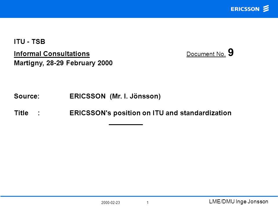2000-02-23 LME/DMU Inge Jonsson 2 ITU and STANDARDIZATION - the ERICSSON position Content: – Changing environment.