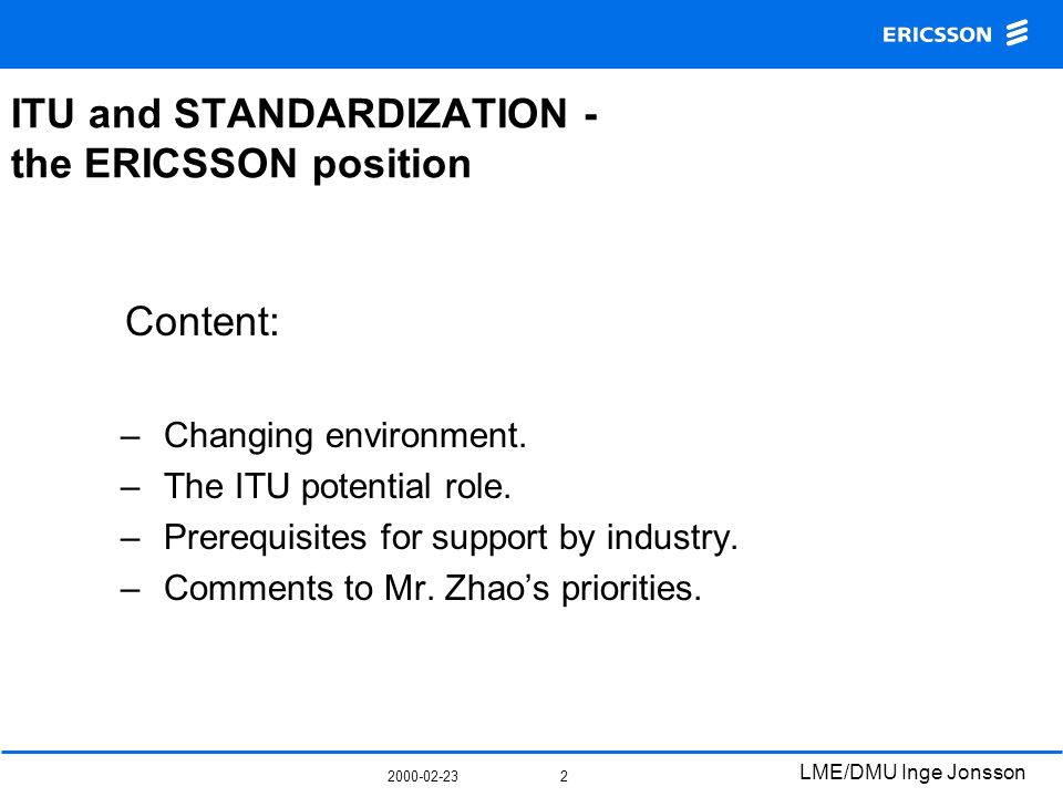 2000-02-23 LME/DMU Inge Jonsson 2 ITU and STANDARDIZATION - the ERICSSON position Content: – Changing environment.