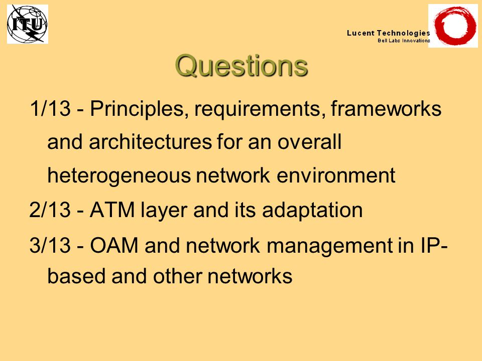 Questions 1/13 - Principles, requirements, frameworks and architectures for an overall heterogeneous network environment 2/13 - ATM layer and its adap