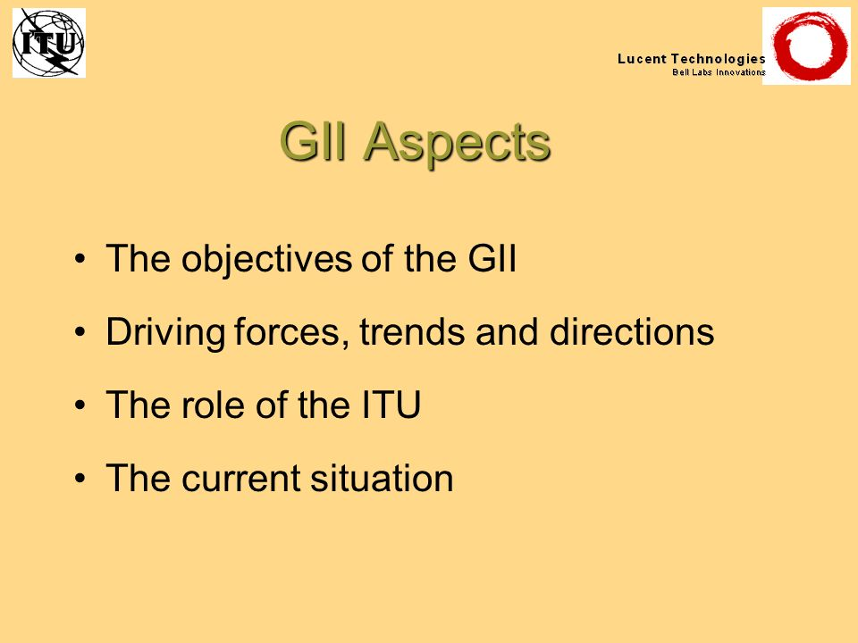 GII Aspects The objectives of the GII Driving forces, trends and directions The role of the ITU The current situation