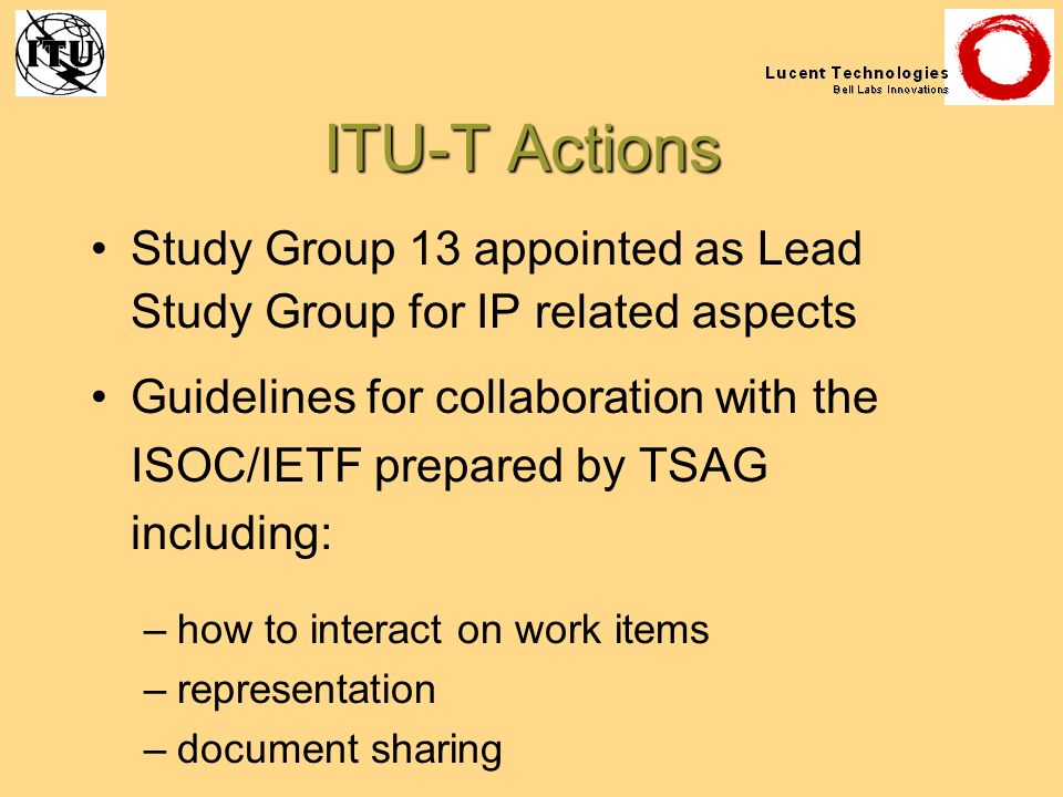 ITU-T Actions Study Group 13 appointed as Lead Study Group for IP related aspects Guidelines for collaboration with the ISOC/IETF prepared by TSAG inc