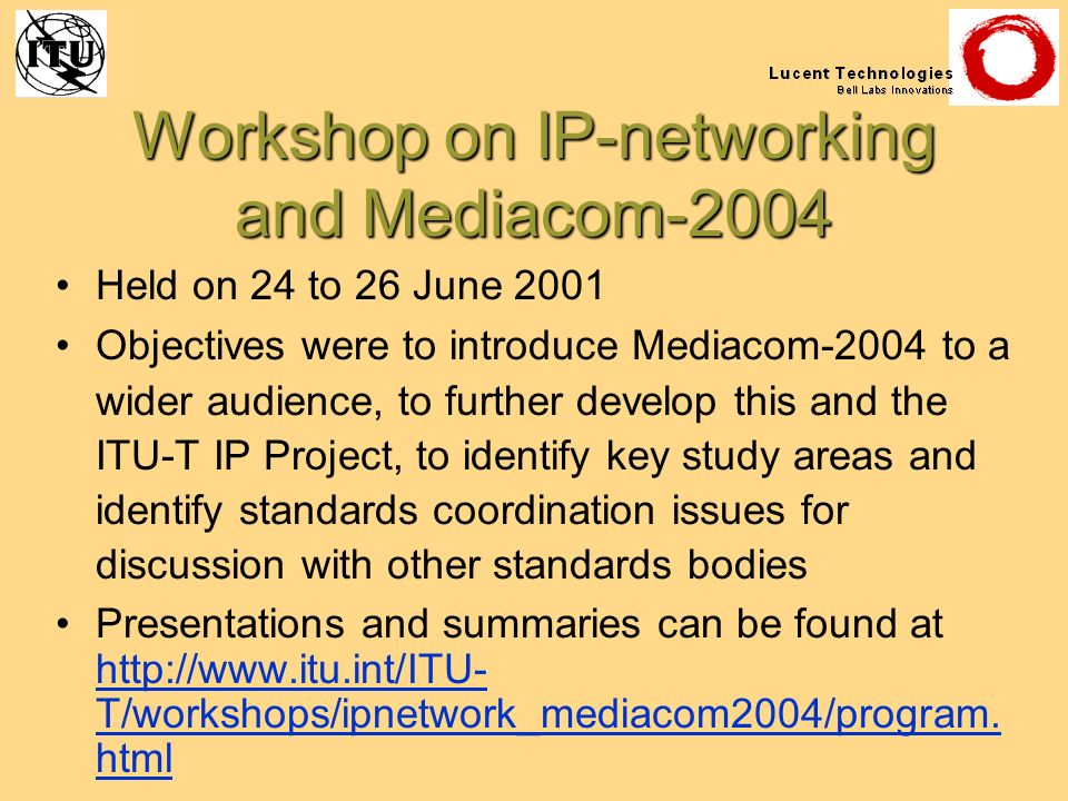 Workshop on IP-networking and Mediacom-2004 Held on 24 to 26 June 2001 Objectives were to introduce Mediacom-2004 to a wider audience, to further deve