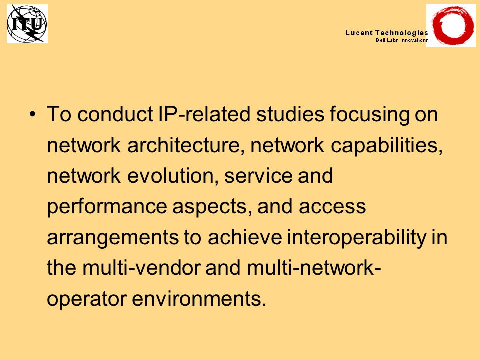 To conduct IP-related studies focusing on network architecture, network capabilities, network evolution, service and performance aspects, and access a