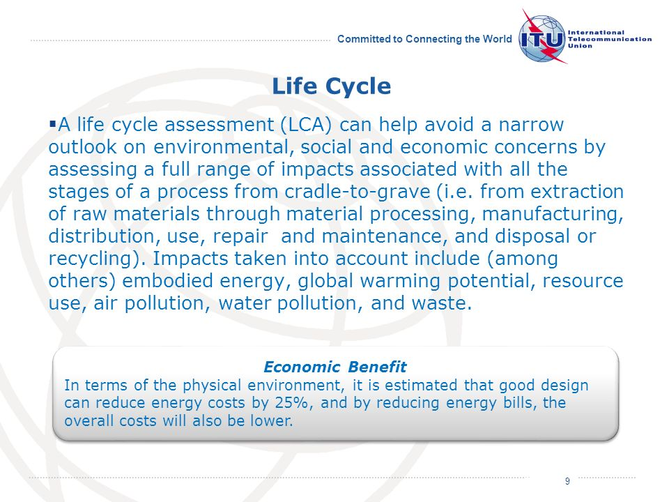 July 2011 Committed to Connecting the World Life Cycle A life cycle assessment (LCA) can help avoid a narrow outlook on environmental, social and economic concerns by assessing a full range of impacts associated with all the stages of a process from cradle-to-grave (i.e.