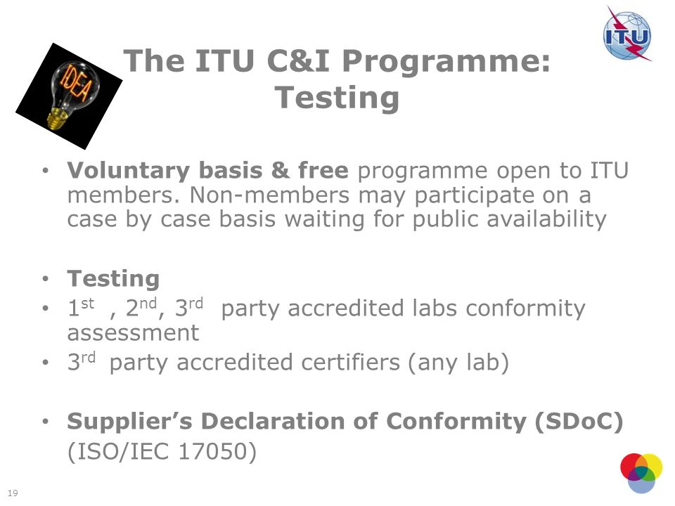 19 The ITU C&I Programme: Testing Voluntary basis & free programme open to ITU members.