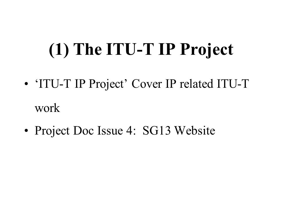 (1) The ITU-T IP Project ITU-T IP Project Cover IP related ITU-T work Project Doc Issue 4: SG13 Website