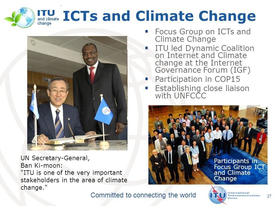 Committed to connecting the world 27 ICTs and Climate Change UN Secretary-General, Ban Ki-moon: