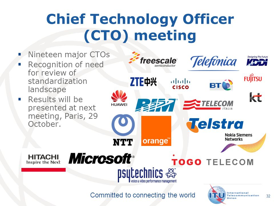 Committed to connecting the world Chief Technology Officer (CTO) meeting Nineteen major CTOs Recognition of need for review of standardization landsca