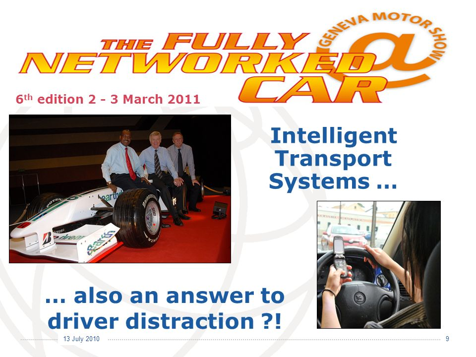Committed to Connecting the World International Telecommunication Union 13 July 2010 … also an answer to driver distraction .