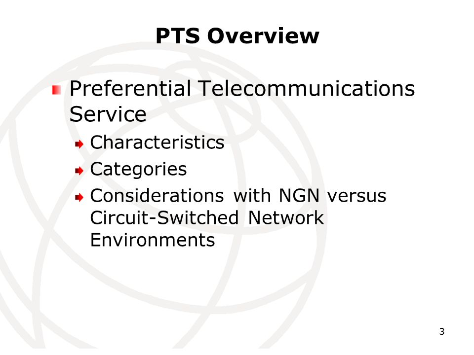 3 PTS Overview Preferential Telecommunications Service Characteristics Categories Considerations with NGN versus Circuit-Switched Network Environments