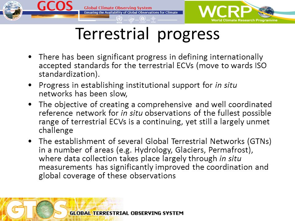 Terrestrial progress There has been significant progress in defining internationally accepted standards for the terrestrial ECVs (move to wards ISO st
