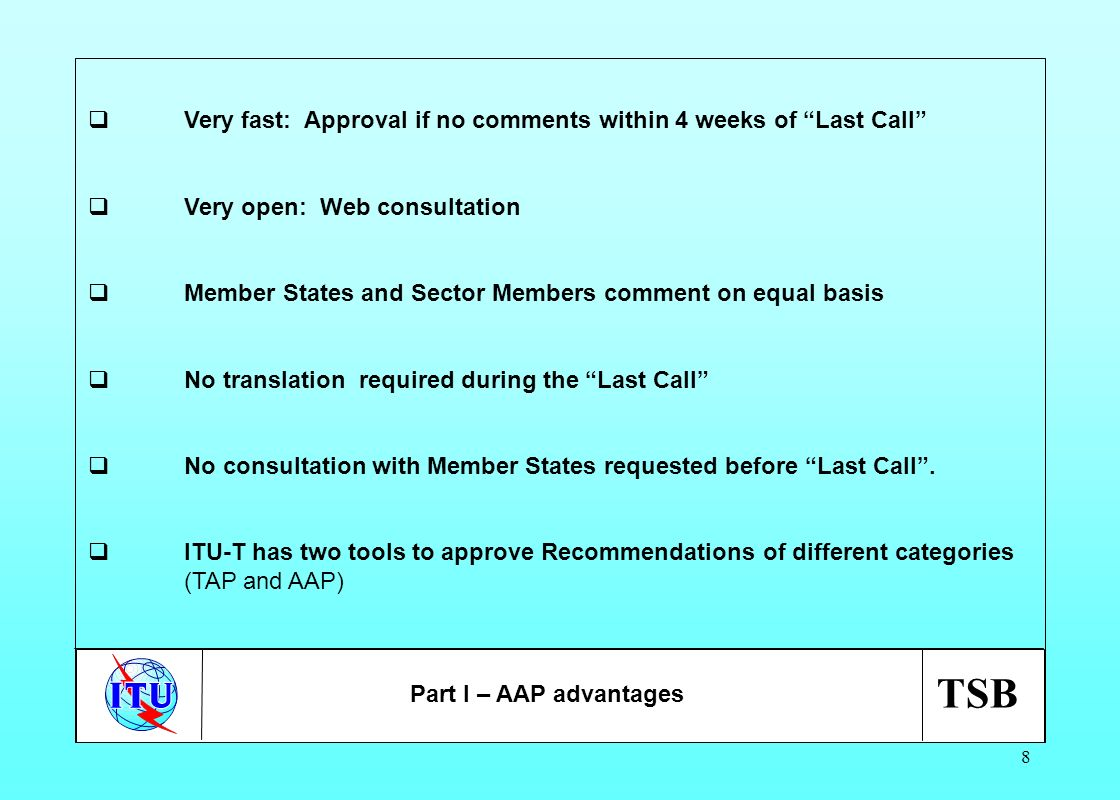 TSB 8 Very fast: Approval if no comments within 4 weeks of Last Call Very open: Web consultation Member States and Sector Members comment on equal bas