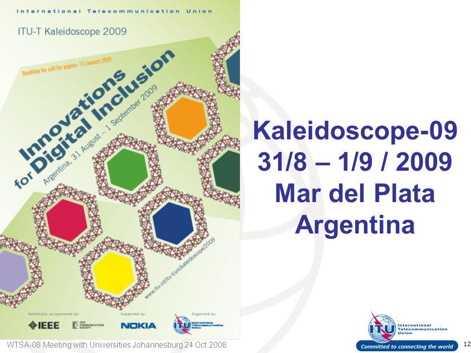 WTSA-08 Meeting with Universities Johannesburg 24 Oct 2008 12 Kaleidoscope-09 31/8 – 1/9 / 2009 Mar del Plata Argentina