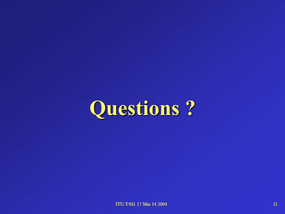 ITU-T/SG 17 Mar 14 200411 Questions