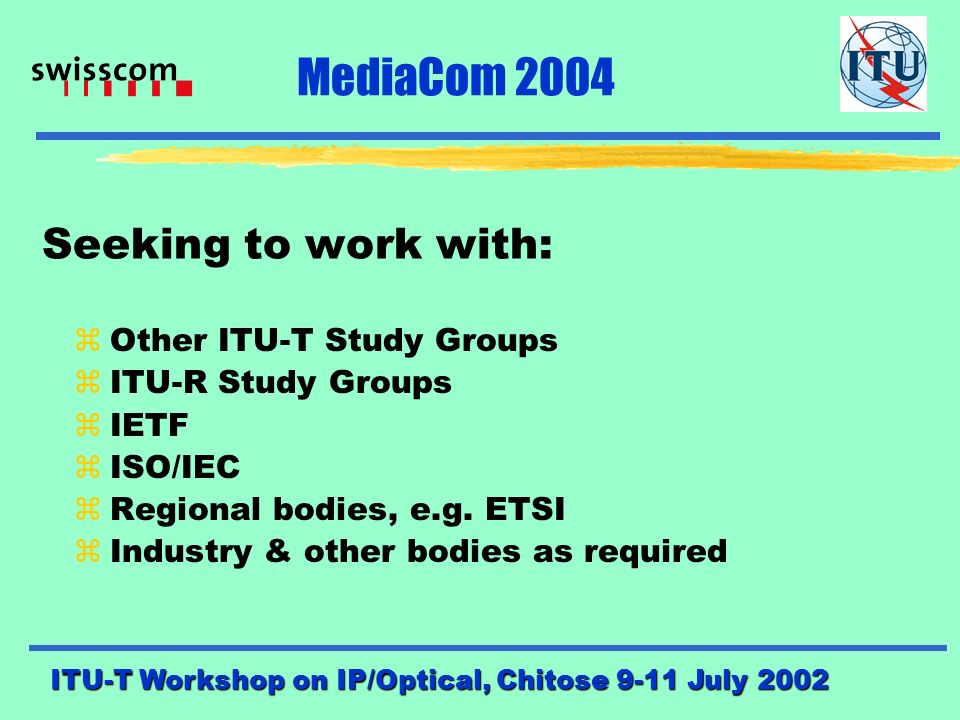 ITU-T Workshop on IP/Optical, Chitose 9-11 July 2002 MediaCom 2004 Project Status: zScope and plan drafted 1999/2000 zApproved by ITU-T WTSA Oct.