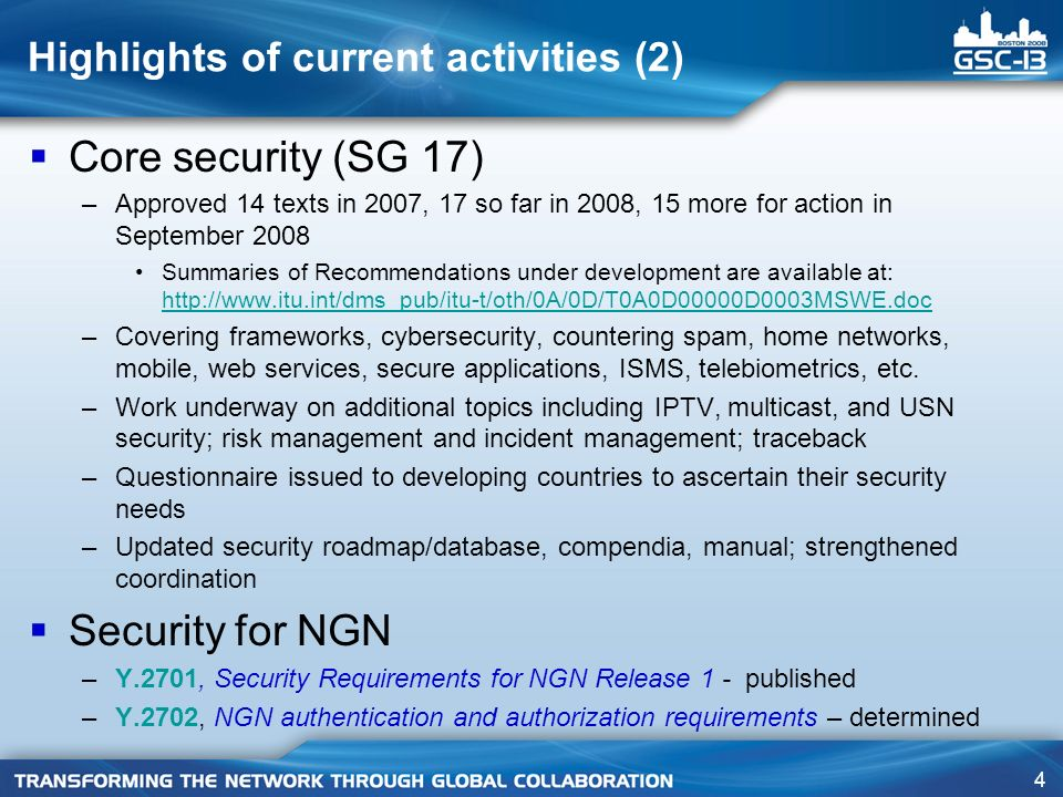 115 SG 13 – Scope of NGN security work in Q.15 Conduct NGN Security studies to develop network architectures that: –Provide for maximal network and end-user resources protection –Allow for highly-distributed intelligence end-to-end –Allow for co-existence of multiple networking technologies –Provide for end-to-end security mechanisms –Provide for security solutions that apply over multiple administrative domains –Provide for secure Identity Management –Provide for security solutions for IPTV that are cost- effective and have acceptable impact on the performance, quality of service, usability, and scalability Provide security guidance on NGN security to all Questions of SG 13 and other Study Groups